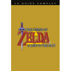 """""""The legend of zelda : a link to the past"""" : le guide complet"""